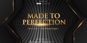 Sự kiện Made To Perfection: Đêm tiệc của sự hoàn hảo
